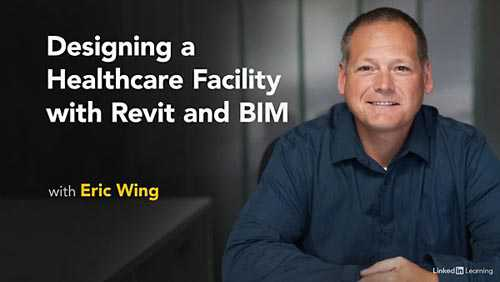 Lynda – Designing a Healthcare Facility with Revit and BIM