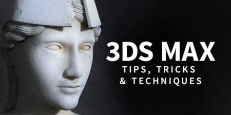 3ds Max: Tips, Tricks and Techniques (updated May 2019)