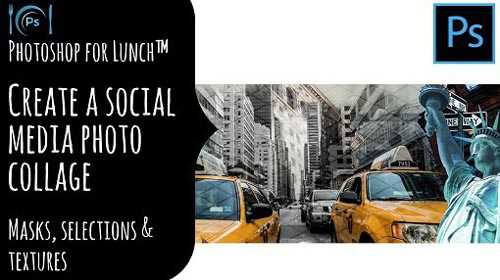 Photoshop for Lunch™ - Make a Photo Collage for Social Media - Masks, Selections & Patterns